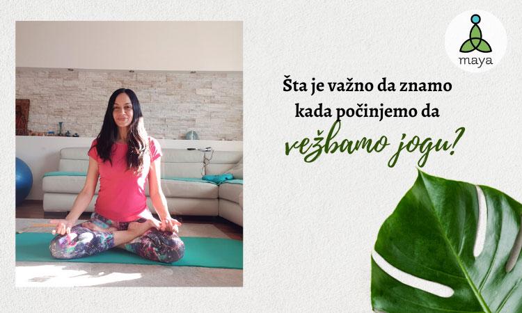 Šta je važno da znamo kada počinjemo da vežbamo jogu?